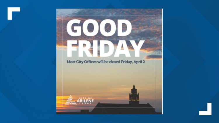 City of Abilene offices to close April 2 in observance of Good Friday, Easter holiday